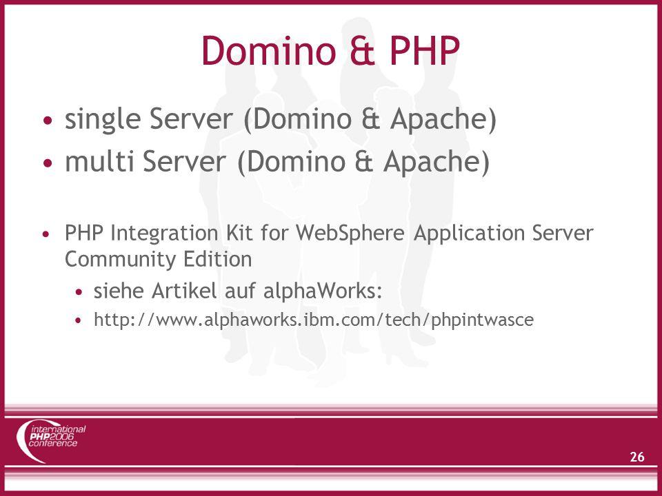 26 Domino & PHP single Server (Domino & Apache) multi Server (Domino & Apache) PHP Integration Kit for WebSphere Application Server Community Edition siehe Artikel auf alphaWorks: http://www.alphaworks.ibm.com/tech/phpintwasce