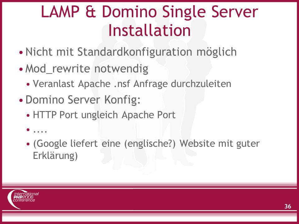 36 LAMP & Domino Single Server Installation Nicht mit Standardkonfiguration möglich Mod_rewrite notwendig Veranlast Apache.nsf Anfrage durchzuleiten Domino Server Konfig: HTTP Port ungleich Apache Port....