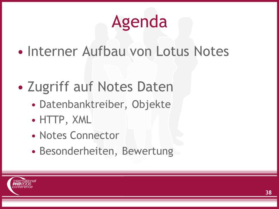 38 Agenda Interner Aufbau von Lotus Notes Zugriff auf Notes Daten Datenbanktreiber, Objekte HTTP, XML Notes Connector Besonderheiten, Bewertung