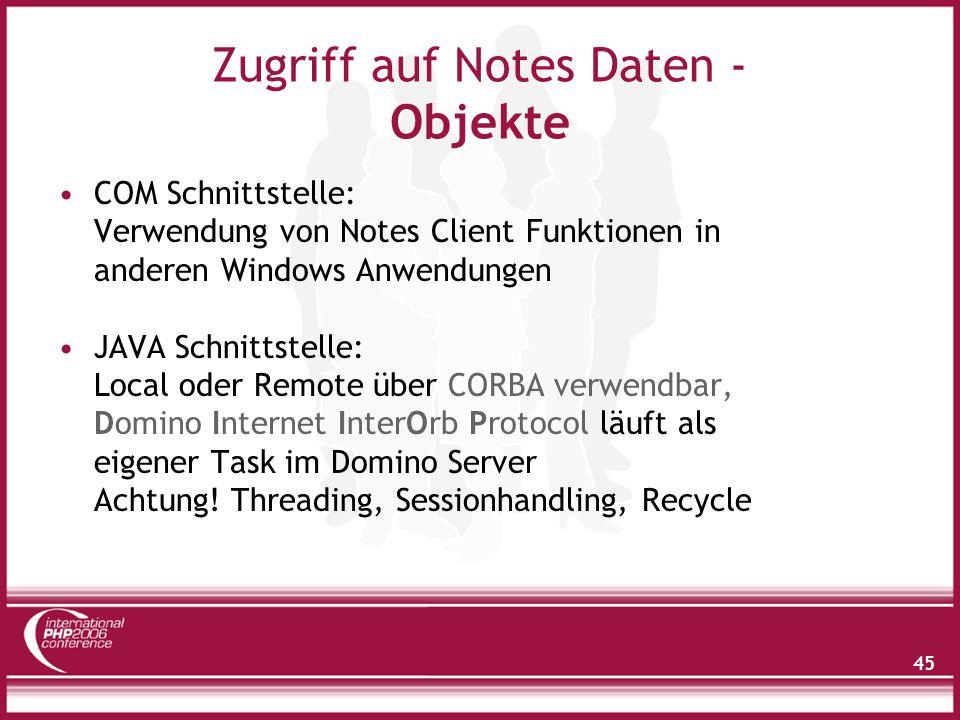 45 Zugriff auf Notes Daten - Objekte COM Schnittstelle: Verwendung von Notes Client Funktionen in anderen Windows Anwendungen JAVA Schnittstelle: Local oder Remote über CORBA verwendbar, Domino Internet InterOrb Protocol läuft als eigener Task im Domino Server Achtung.