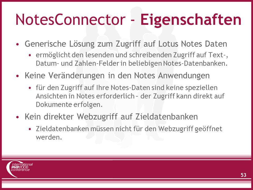 53 NotesConnector - Eigenschaften Generische Lösung zum Zugriff auf Lotus Notes Daten ermöglicht den lesenden und schreibenden Zugriff auf Text-, Datum- und Zahlen-Felder in beliebigen Notes-Datenbanken.