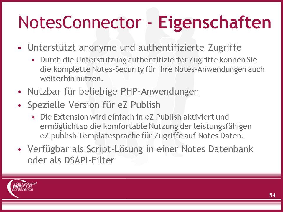 54 NotesConnector - Eigenschaften Unterstützt anonyme und authentifizierte Zugriffe Durch die Unterstützung authentifizierter Zugriffe können Sie die komplette Notes-Security für Ihre Notes-Anwendungen auch weiterhin nutzen.