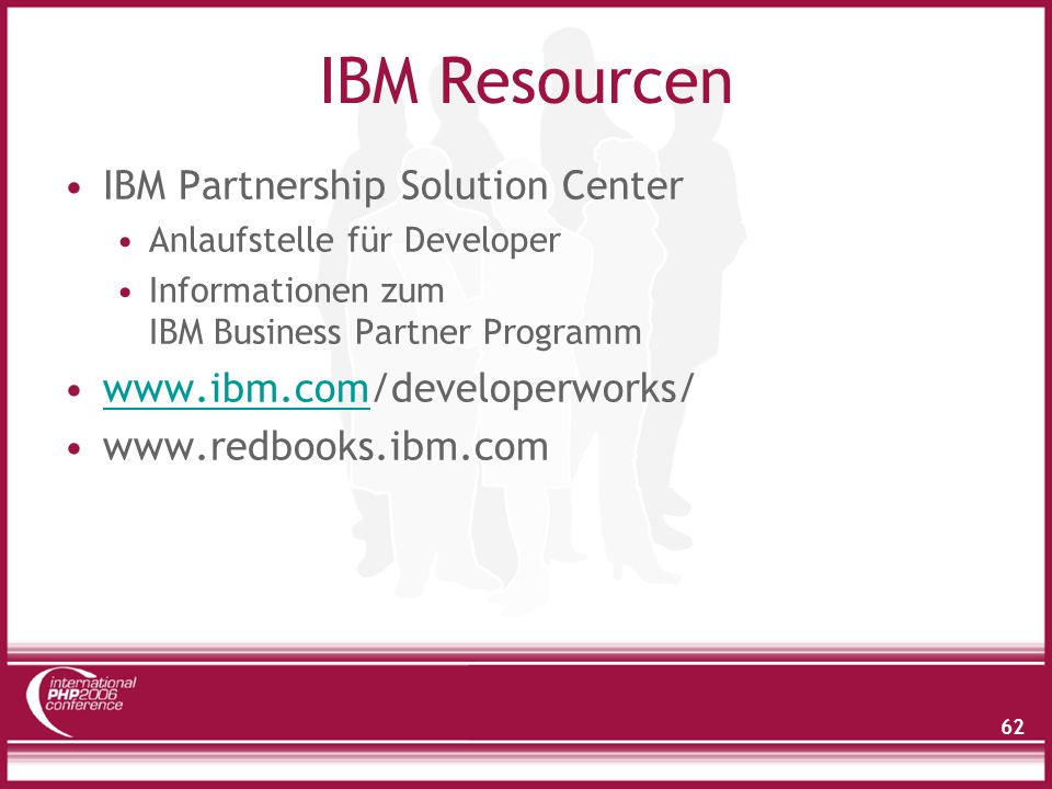 62 IBM Resourcen IBM Partnership Solution Center Anlaufstelle für Developer Informationen zum IBM Business Partner Programm www.ibm.com/developerworks