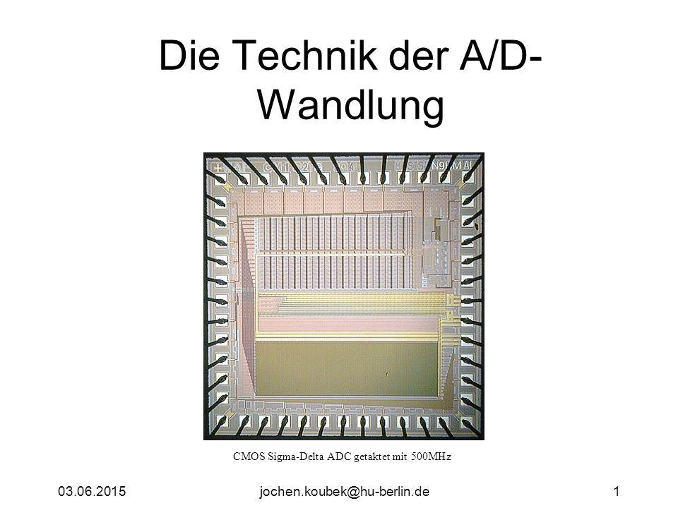 03.06.2015jochen.koubek@hu-berlin.de1 Die Technik der A/D- Wandlung CMOS Sigma-Delta ADC getaktet mit 500MHz