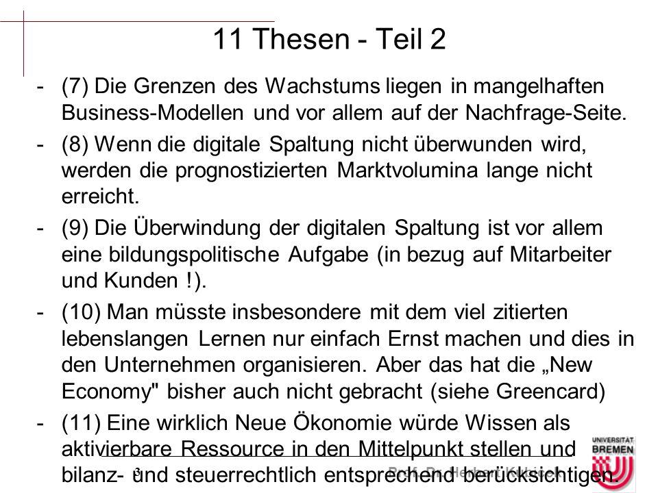 Prof. Dr. Herbert Kubicek 3 11 Thesen - Teil 2 -(7) Die Grenzen des Wachstums liegen in mangelhaften Business-Modellen und vor allem auf der Nachfrage