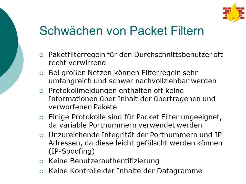 Schwächen von Packet Filtern  Paketfilterregeln für den Durchschnittsbenutzer oft recht verwirrend  Bei großen Netzen können Filterregeln sehr umfan