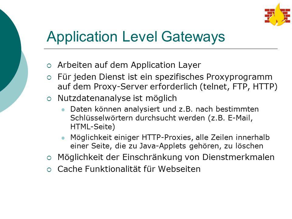 Application Level Gateways  Arbeiten auf dem Application Layer  Für jeden Dienst ist ein spezifisches Proxyprogramm auf dem Proxy-Server erforderlic