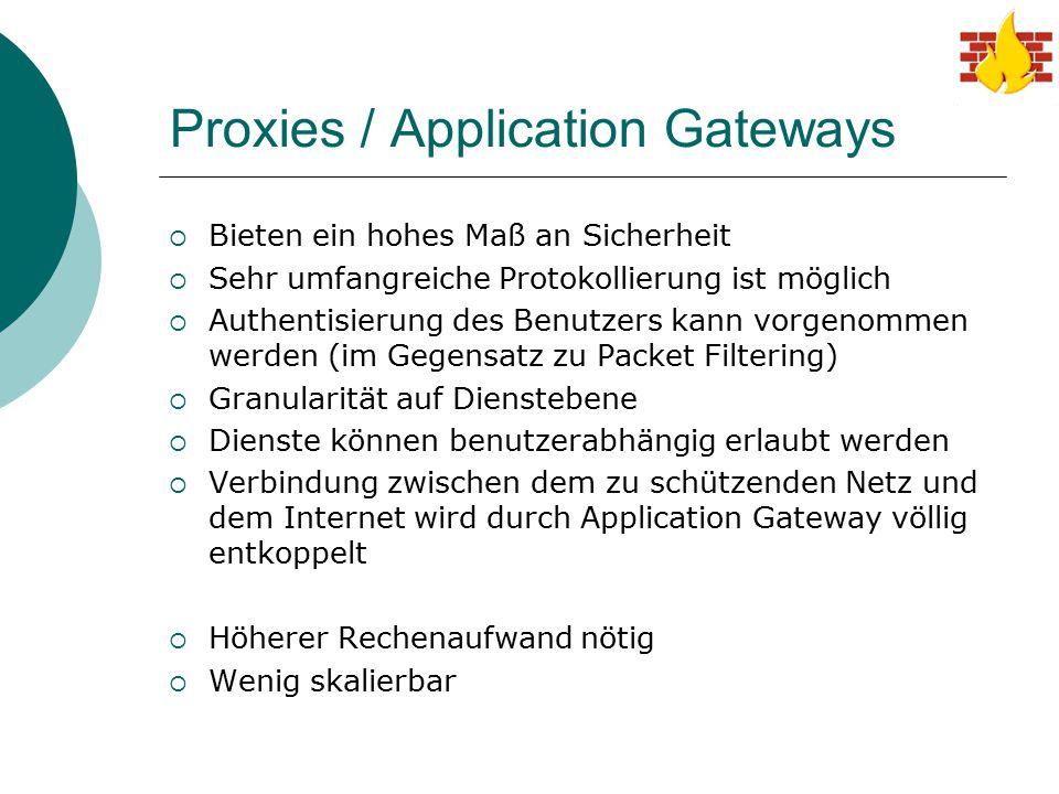 Proxies / Application Gateways  Bieten ein hohes Maß an Sicherheit  Sehr umfangreiche Protokollierung ist möglich  Authentisierung des Benutzers ka
