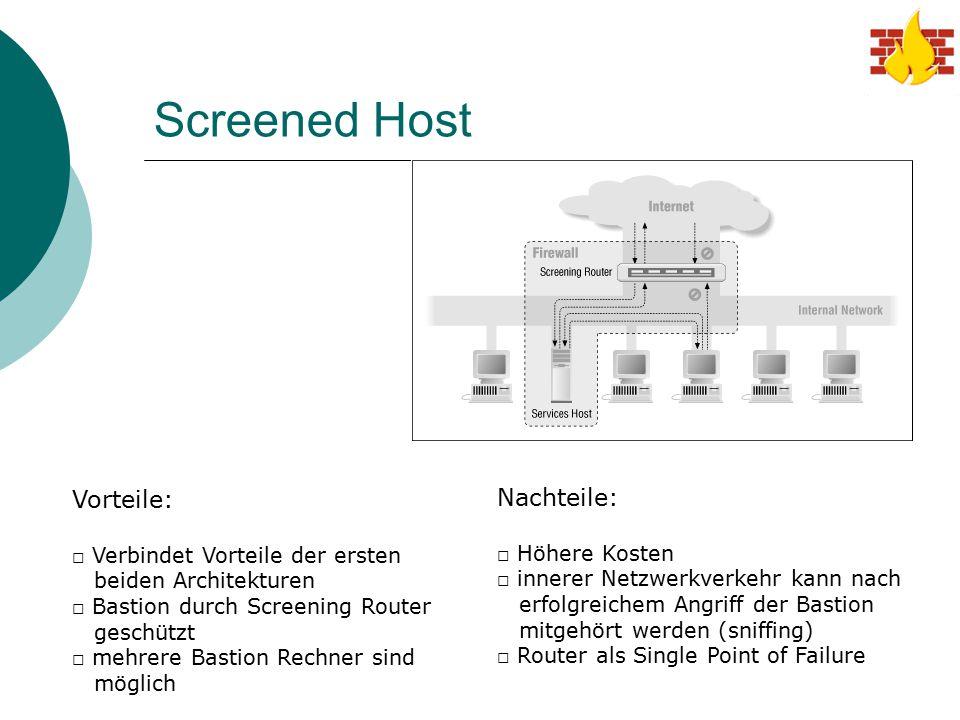 Screened Host Vorteile: □ Verbindet Vorteile der ersten beiden Architekturen □ Bastion durch Screening Router geschützt □ mehrere Bastion Rechner sind