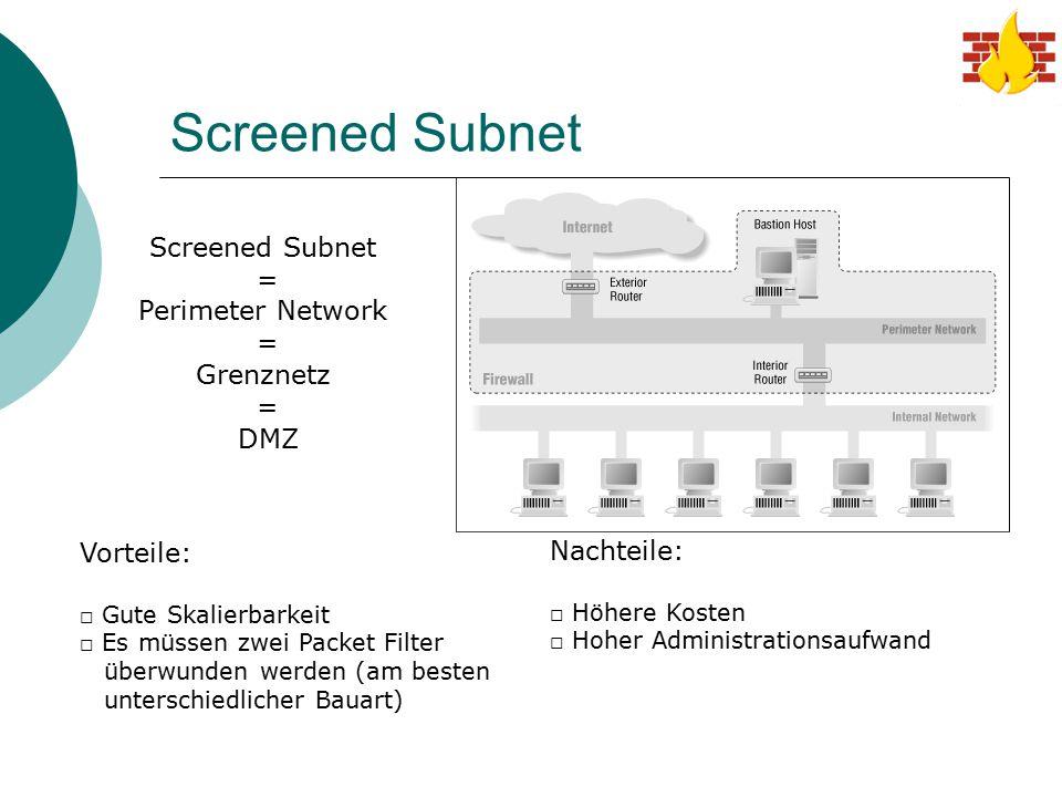 Screened Subnet = Perimeter Network = Grenznetz = DMZ Vorteile: □ Gute Skalierbarkeit □ Es müssen zwei Packet Filter überwunden werden (am besten unte
