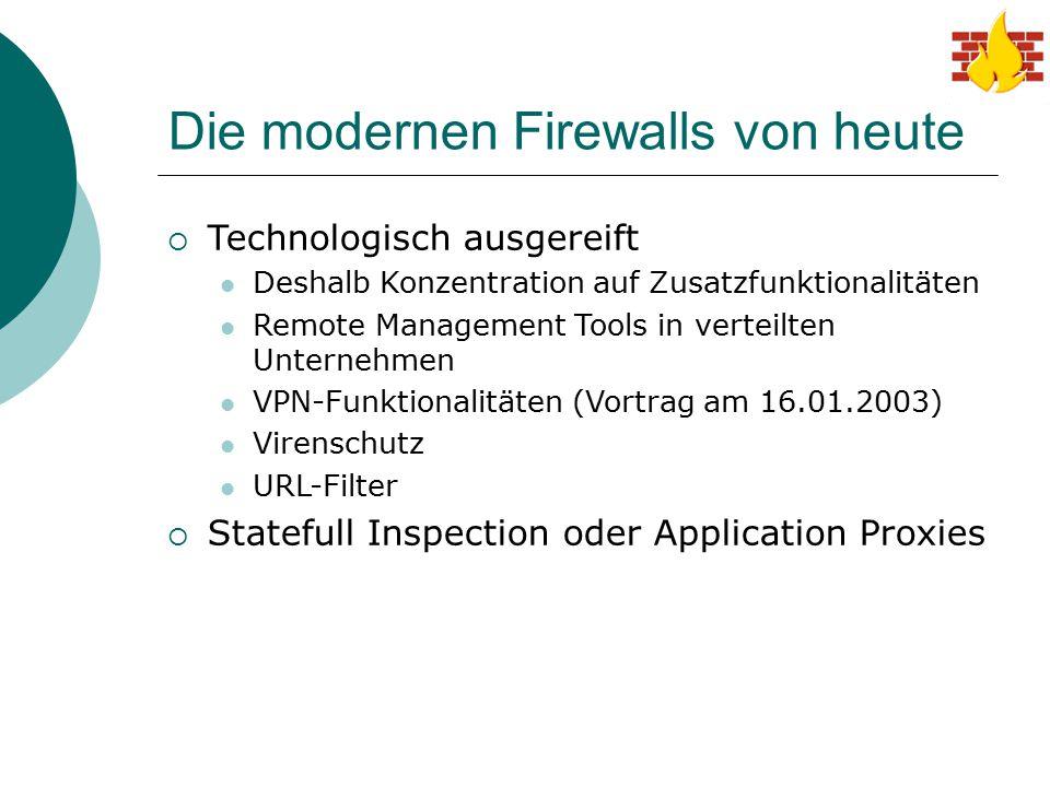 Die modernen Firewalls von heute  Technologisch ausgereift Deshalb Konzentration auf Zusatzfunktionalitäten Remote Management Tools in verteilten Unt