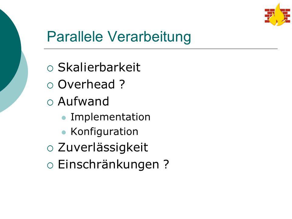 Parallele Verarbeitung  Skalierbarkeit  Overhead ?  Aufwand Implementation Konfiguration  Zuverlässigkeit  Einschränkungen ?