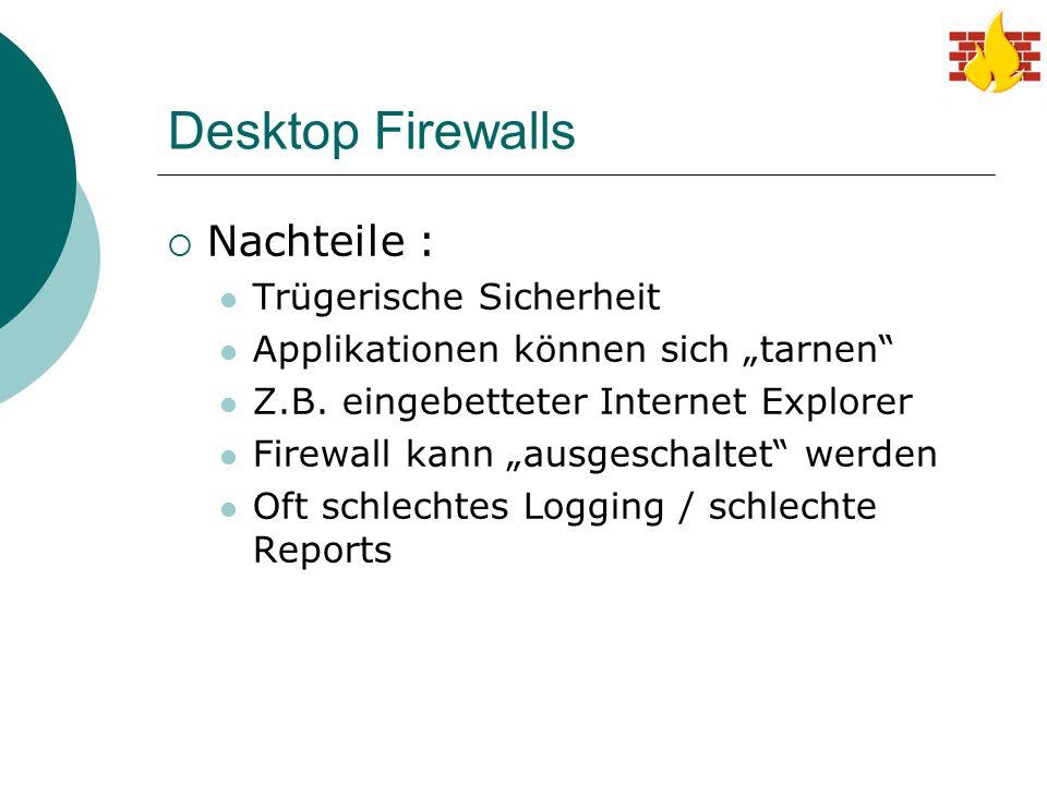 """Desktop Firewalls  Nachteile : Trügerische Sicherheit Applikationen können sich """"tarnen"""" Z.B. eingebetteter Internet Explorer Firewall kann """"ausgesch"""