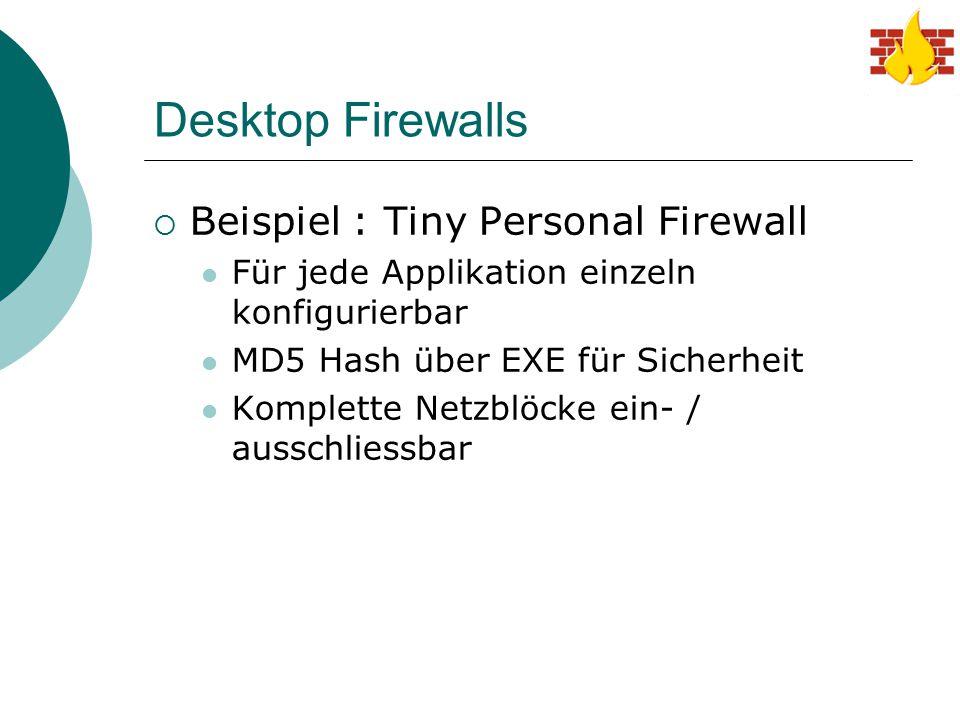 Desktop Firewalls  Beispiel : Tiny Personal Firewall Für jede Applikation einzeln konfigurierbar MD5 Hash über EXE für Sicherheit Komplette Netzblöck