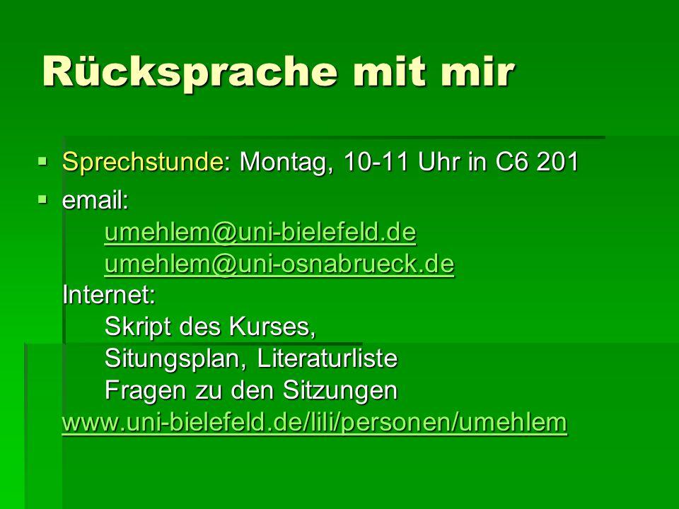 Rücksprache mit mir  Sprechstunde: Montag, 10-11 Uhr in C6 201  email: umehlem@uni-bielefeld.de umehlem@uni-osnabrueck.de Internet: Skript des Kurse