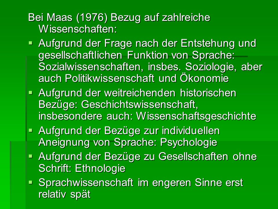 Bei Maas (1976) Bezug auf zahlreiche Wissenschaften:  Aufgrund der Frage nach der Entstehung und gesellschaftlichen Funktion von Sprache: Sozialwisse