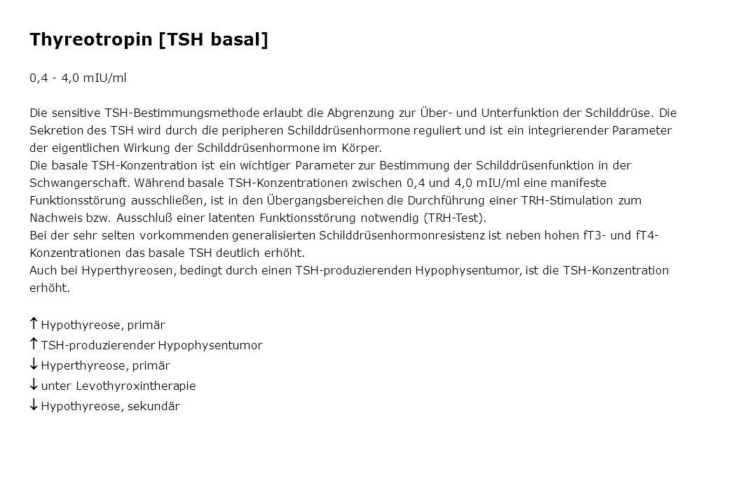 Thyreotropin [TSH basal] 0,4 - 4,0 mIU/ml Die sensitive TSH-Bestimmungsmethode erlaubt die Abgrenzung zur Über- und Unterfunktion der Schilddrüse. Die