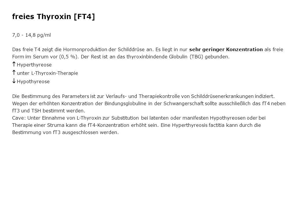 freies Thyroxin [FT4] 7,0 - 14,8 pg/ml Das freie T4 zeigt die Hormonproduktion der Schilddrüse an. Es liegt in nur sehr geringer Konzentration als fre
