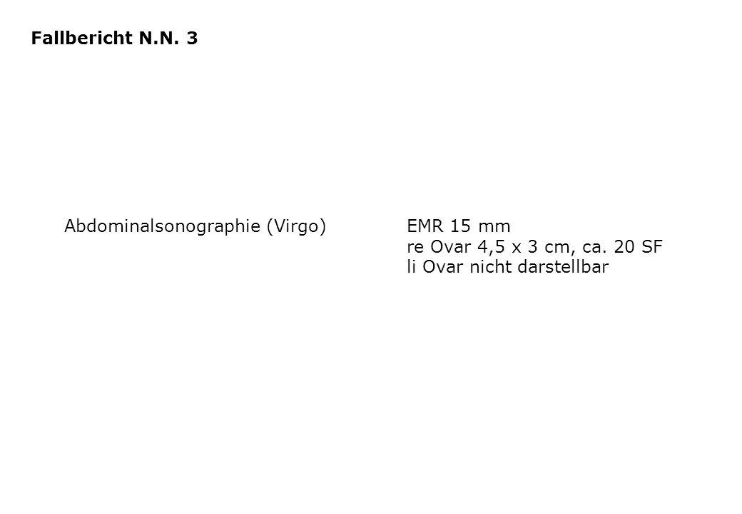 Abdominalsonographie (Virgo)EMR 15 mm re Ovar 4,5 x 3 cm, ca. 20 SF li Ovar nicht darstellbar Fallbericht N.N. 3