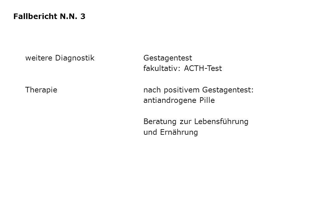 weitere DiagnostikGestagentest fakultativ: ACTH-Test Therapienach positivem Gestagentest: antiandrogene Pille Beratung zur Lebensführung und Ernährung