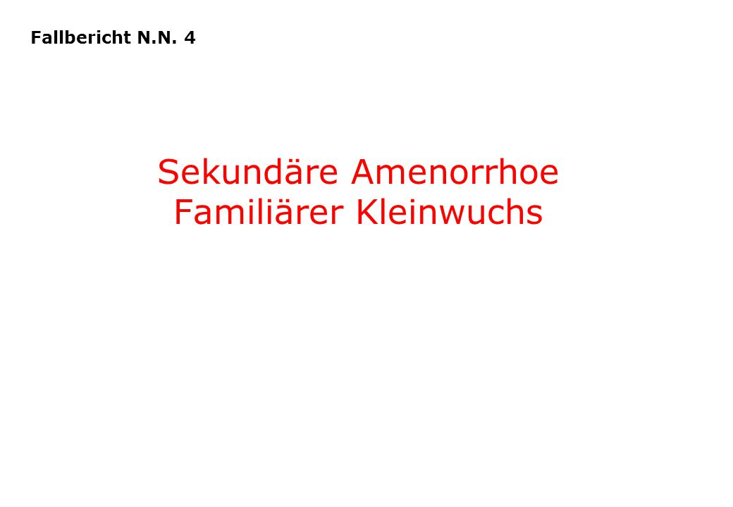 Sekundäre Amenorrhoe Familiärer Kleinwuchs Fallbericht N.N. 4