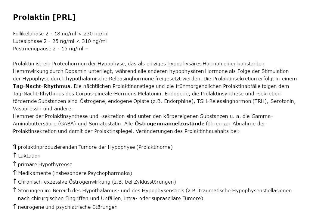 Prolaktin [PRL] Follikelphase 2 - 18 ng/ml < 230 ng/ml Lutealphase 2 - 25 ng/ml < 310 ng/ml Postmenopause 2 - 15 ng/ml – Prolaktin ist ein Proteohormo