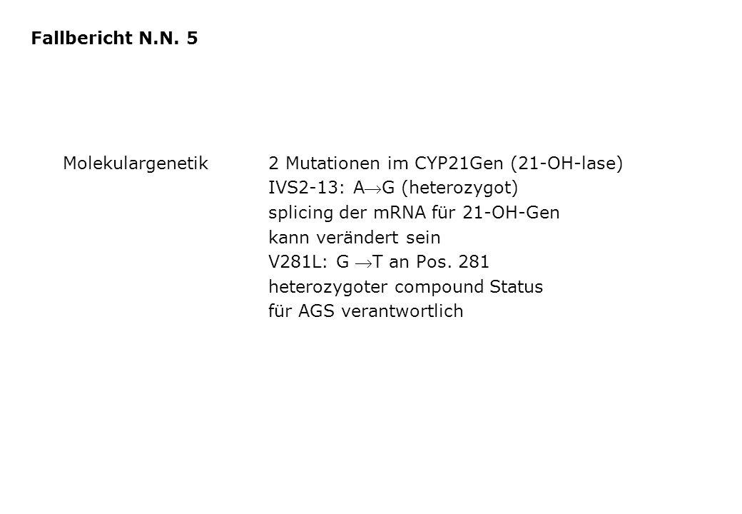 Molekulargenetik2 Mutationen im CYP21Gen (21-OH-lase) IVS2-13: AG (heterozygot) splicing der mRNA für 21-OH-Gen kann verändert sein V281L: G T an Po