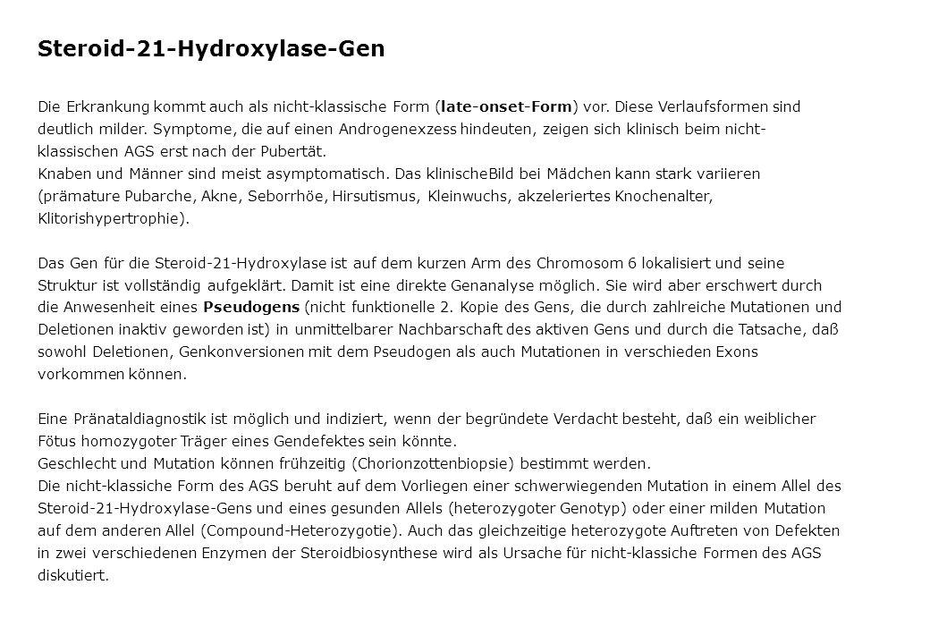 Steroid-21-Hydroxylase-Gen Die Erkrankung kommt auch als nicht-klassische Form (late-onset-Form) vor. Diese Verlaufsformen sind deutlich milder. Sympt