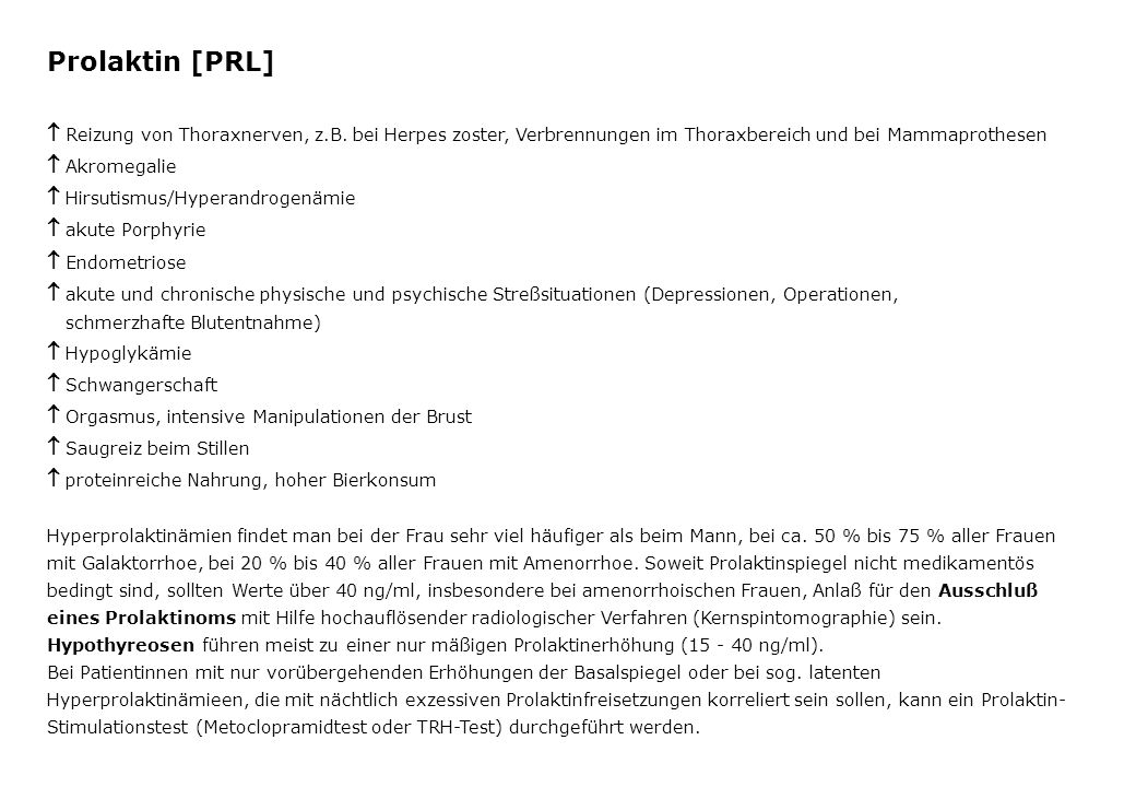 Prolaktin [PRL]  Reizung von Thoraxnerven, z.B. bei Herpes zoster, Verbrennungen im Thoraxbereich und bei Mammaprothesen  Akromegalie  Hirsutismus/
