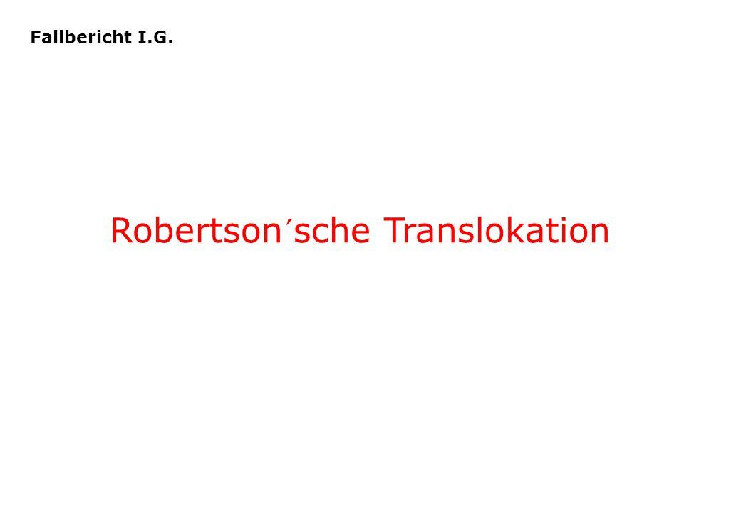 Fallbericht I.G. Robertson´sche Translokation