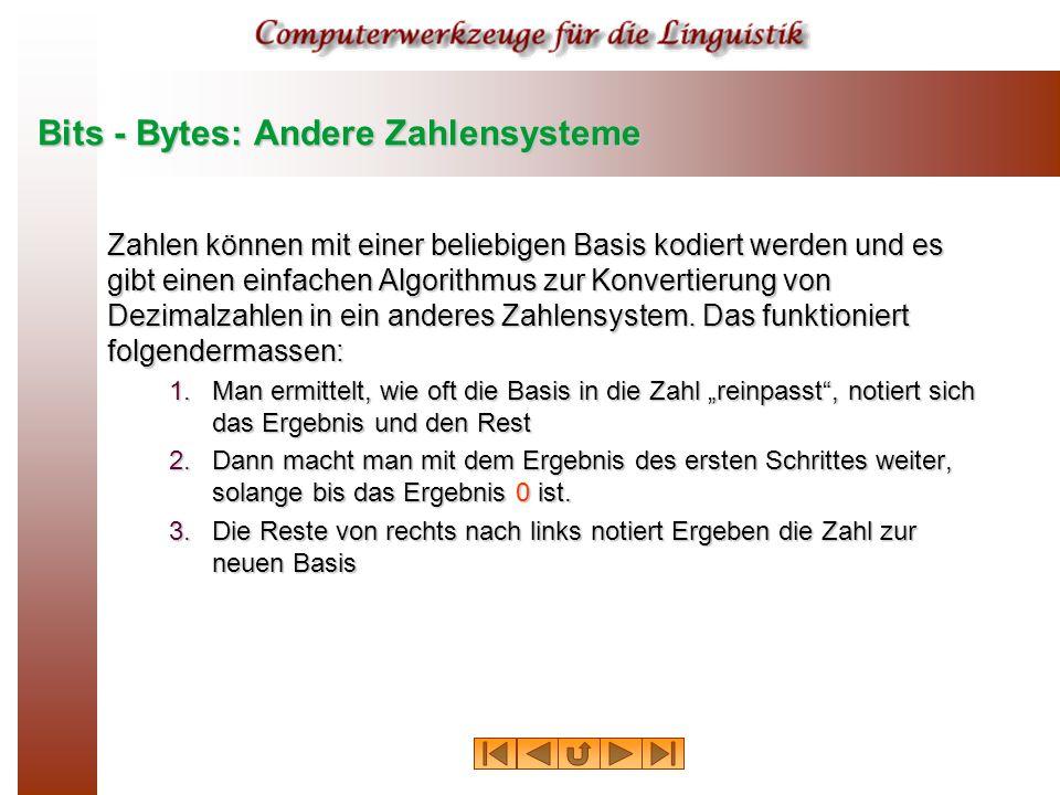Bits - Bytes: Andere Zahlensysteme Zahlen können mit einer beliebigen Basis kodiert werden und es gibt einen einfachen Algorithmus zur Konvertierung von Dezimalzahlen in ein anderes Zahlensystem.