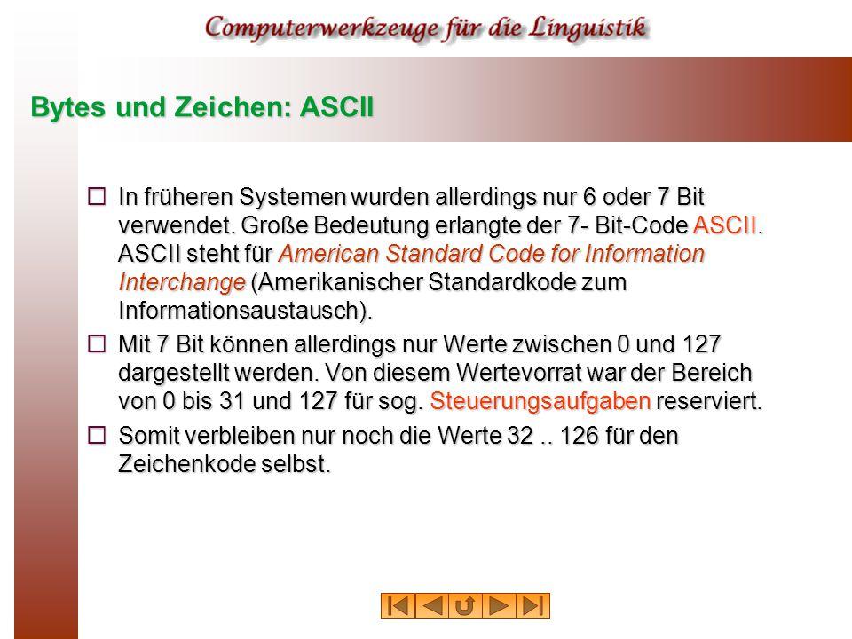 Bytes und Zeichen: ASCII  In früheren Systemen wurden allerdings nur 6 oder 7 Bit verwendet.