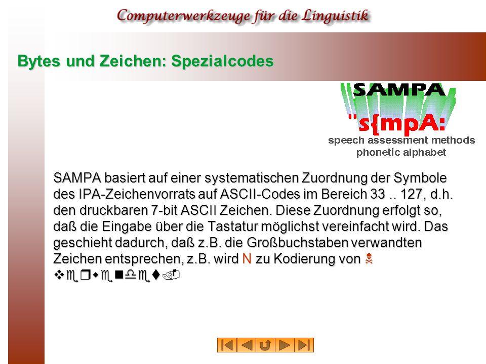 Bytes und Zeichen: Spezialcodes SAMPA basiert auf einer systematischen Zuordnung der Symbole des IPA-Zeichenvorrats auf ASCII-Codes im Bereich 33..