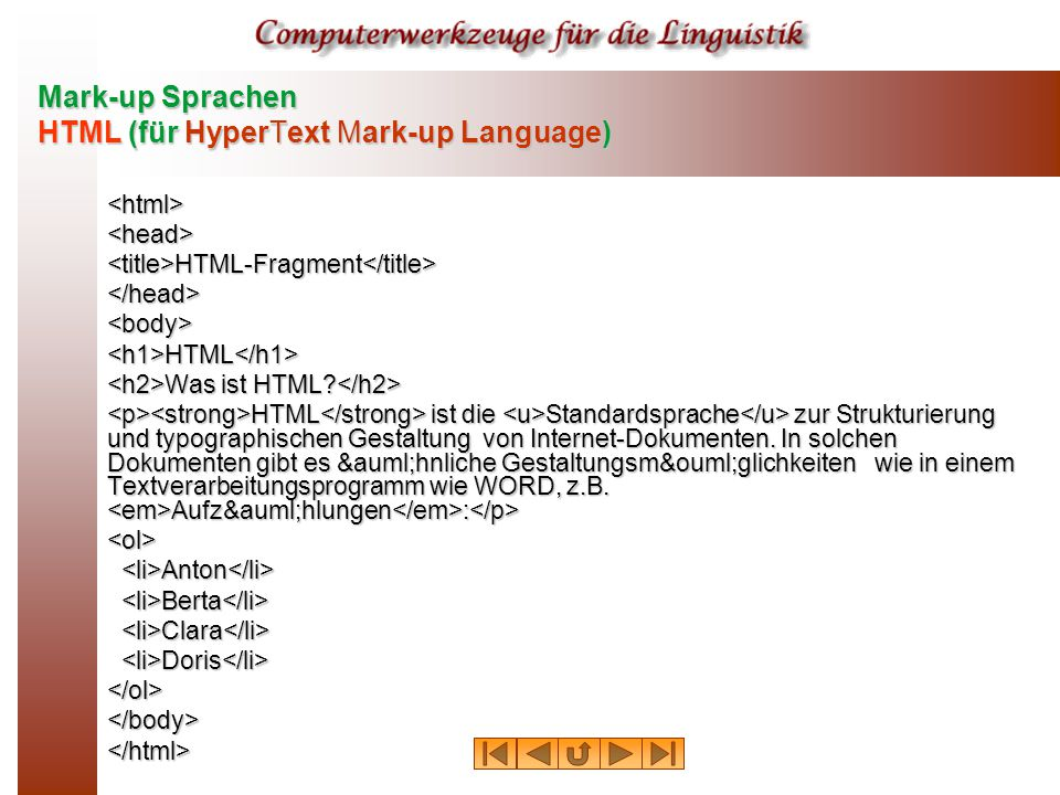 Mark-up Sprachen HTML (für HyperText Mark-up Language) <html><head><title>HTML-Fragment</title></head><body><h1>HTML</h1> Was ist HTML.