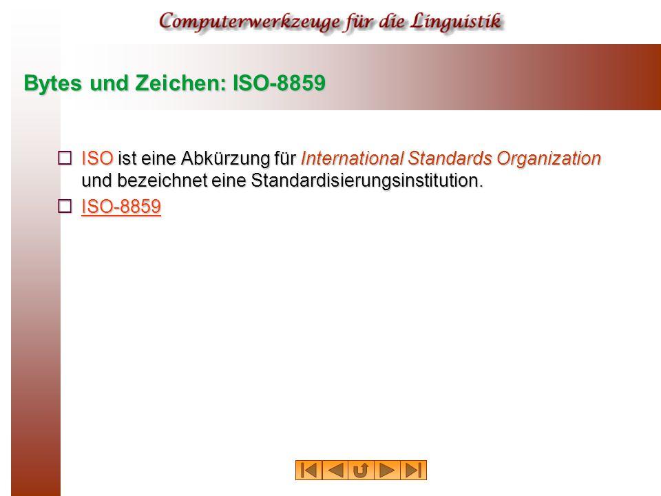 Bytes und Zeichen: ISO-8859  ISO ist eine Abkürzung für International Standards Organization und bezeichnet eine Standardisierungsinstitution.