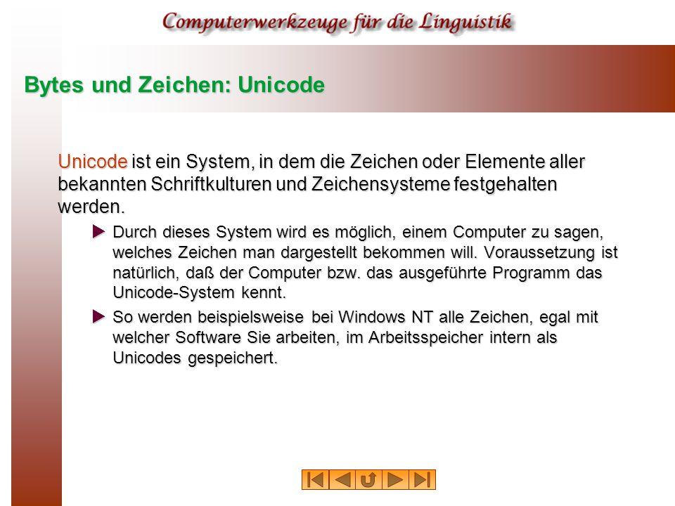 Bytes und Zeichen: Unicode Unicode ist ein System, in dem die Zeichen oder Elemente aller bekannten Schriftkulturen und Zeichensysteme festgehalten werden.