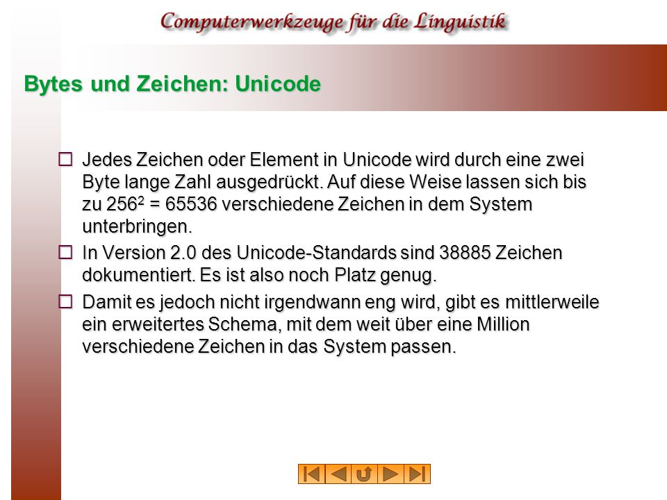 Bytes und Zeichen: Unicode  Jedes Zeichen oder Element in Unicode wird durch eine zwei Byte lange Zahl ausgedrückt.