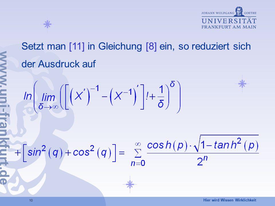 Hier wird Wissen Wirklichkeit 10 Setzt man [11] in Gleichung [8] ein, so reduziert sich der Ausdruck auf