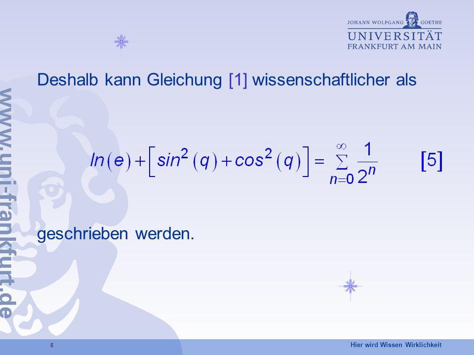 Hier wird Wissen Wirklichkeit 5 Deshalb kann Gleichung [1] wissenschaftlicher als geschrieben werden.