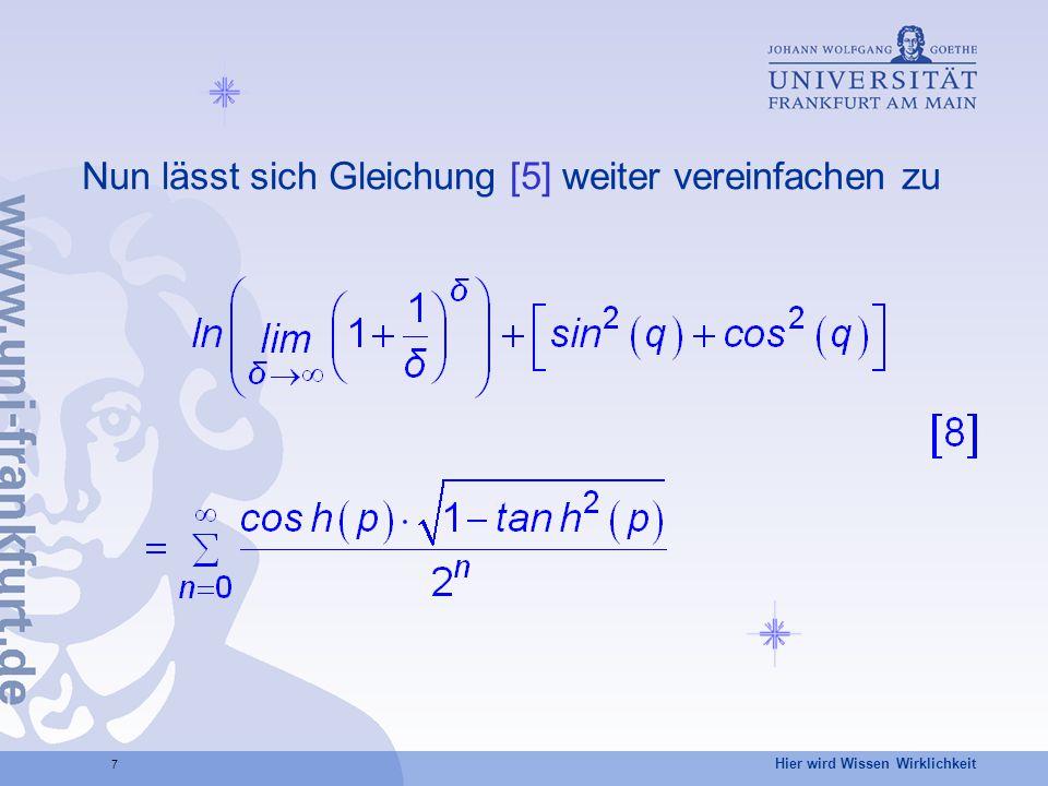Hier wird Wissen Wirklichkeit 7 Nun lässt sich Gleichung [5] weiter vereinfachen zu