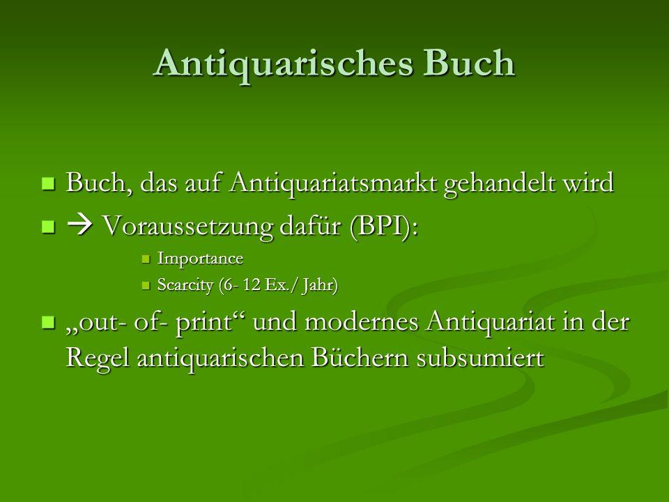Antiquarisches Buch Buch, das auf Antiquariatsmarkt gehandelt wird Buch, das auf Antiquariatsmarkt gehandelt wird  Voraussetzung dafür (BPI):  Vorau