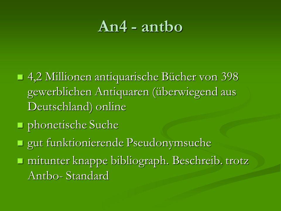 An4 - antbo 4,2 Millionen antiquarische Bücher von 398 gewerblichen Antiquaren (überwiegend aus Deutschland) online 4,2 Millionen antiquarische Bücher