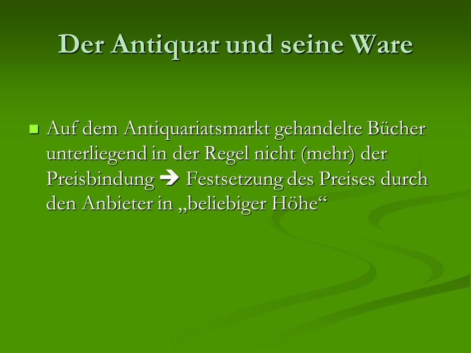Der Antiquar und seine Ware Auf dem Antiquariatsmarkt gehandelte Bücher unterliegend in der Regel nicht (mehr) der Preisbindung  Festsetzung des Prei