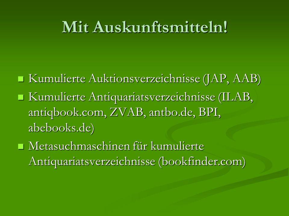 Mit Auskunftsmitteln! Kumulierte Auktionsverzeichnisse (JAP, AAB) Kumulierte Auktionsverzeichnisse (JAP, AAB) Kumulierte Antiquariatsverzeichnisse (IL