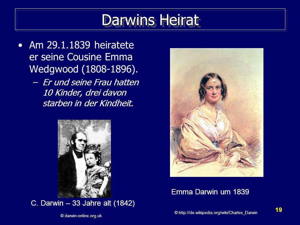 19 Darwins Heirat Am 29.1.1839 heiratete er seine Cousine Emma Wedgwood (1808-1896).