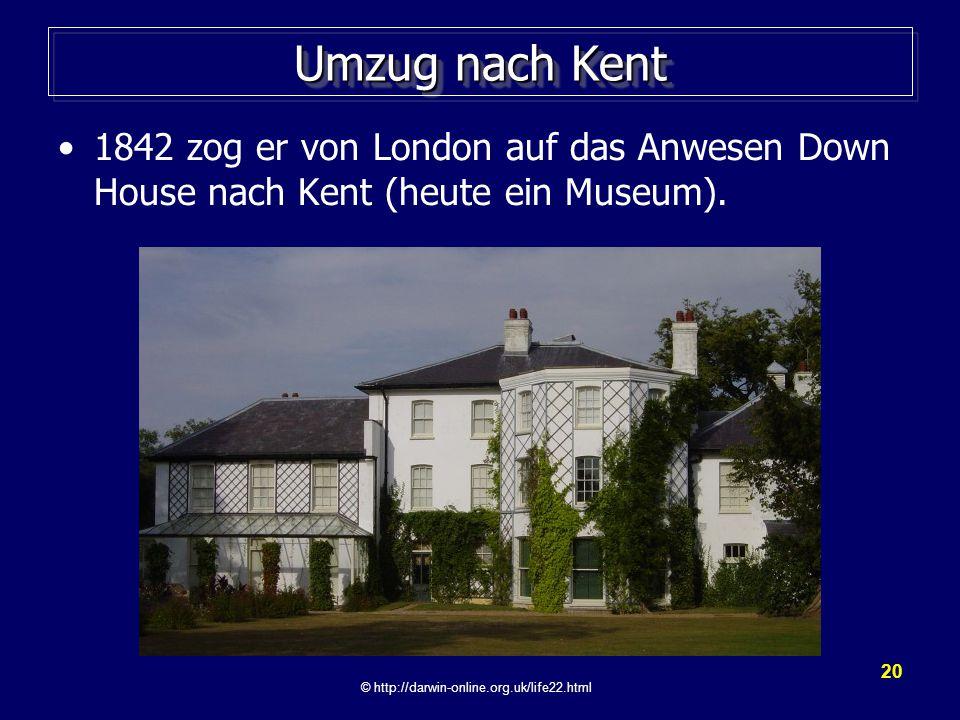 20 Umzug nach Kent 1842 zog er von London auf das Anwesen Down House nach Kent (heute ein Museum).