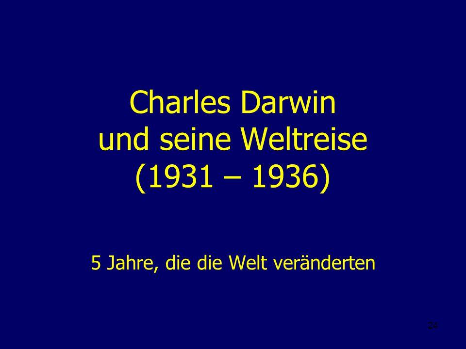 24 Charles Darwin und seine Weltreise (1931 – 1936) 5 Jahre, die die Welt veränderten