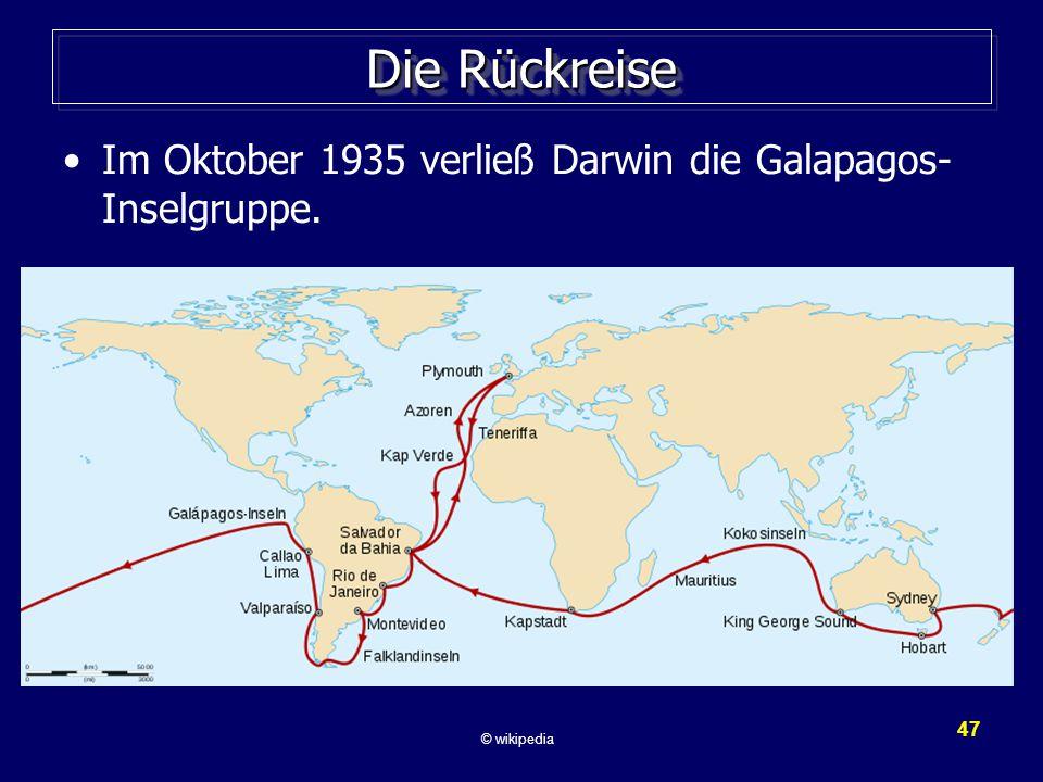 47 Die Rückreise Im Oktober 1935 verließ Darwin die Galapagos- Inselgruppe. © wikipedia