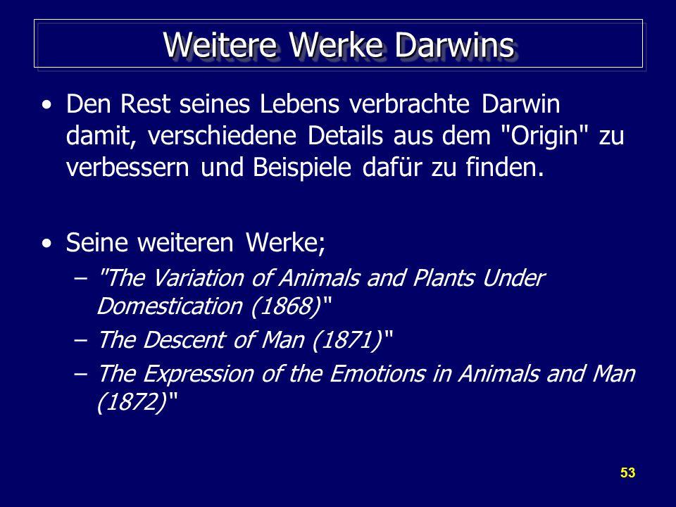 53 Weitere Werke Darwins Den Rest seines Lebens verbrachte Darwin damit, verschiedene Details aus dem Origin zu verbessern und Beispiele dafür zu finden.