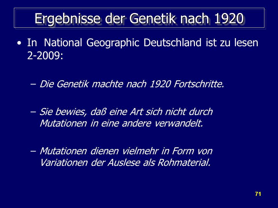 71 Ergebnisse der Genetik nach 1920 In National Geographic Deutschland ist zu lesen 2-2009: –Die Genetik machte nach 1920 Fortschritte.